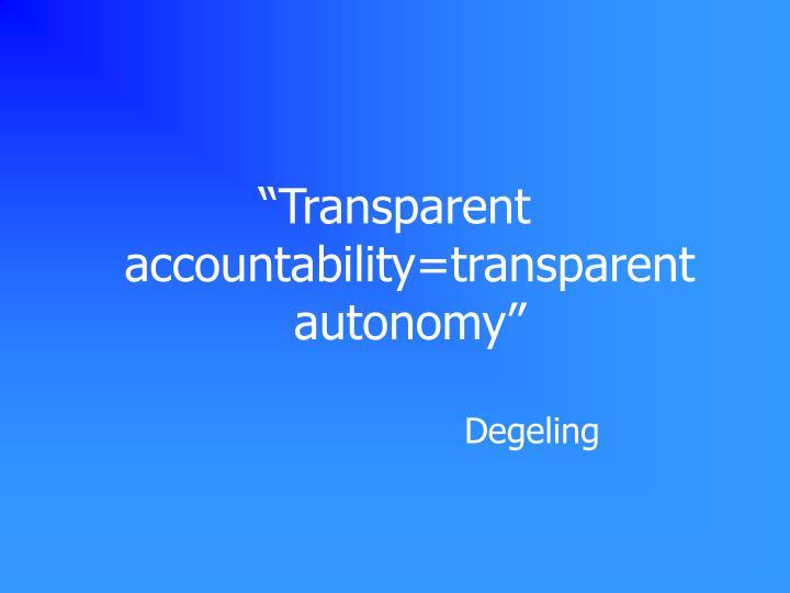 """""""Transparent accountability=transparent autonomy"""""""