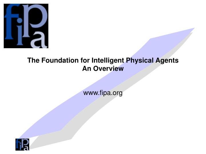 The foundation for intelligent physical agents an overview