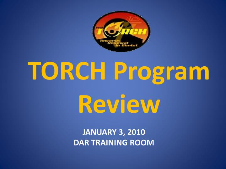 TORCH Program Review