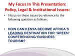my focus in this presentation policy legal institutional issues