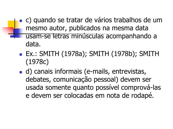 c) quando se tratar de vários trabalhos de um mesmo autor, publicados na mesma data usam-se letras minúsculas acompanhando a data.