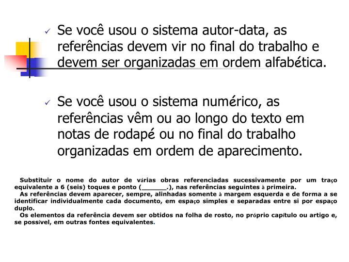 Se você usou o sistema autor-data, as referências devem vir no final do trabalho e devem ser organizadas em ordem alfab