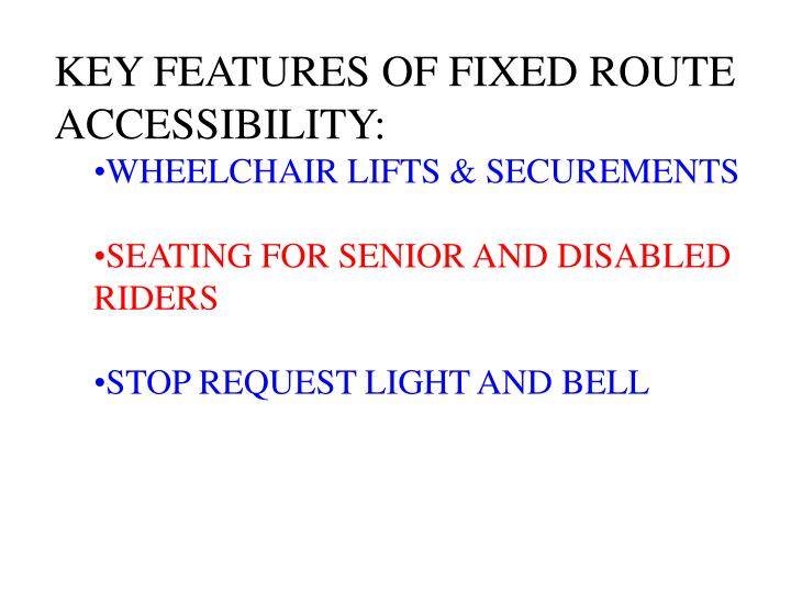 KEY FEATURES OF FIXED ROUTE ACCESSIBILITY: