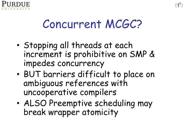 Concurrent MCGC?