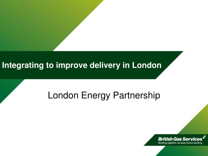 Integrating to improve delivery in London