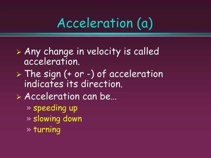 Acceleration (a)