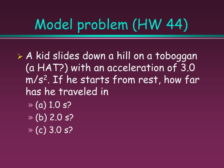 Model problem (HW 44)