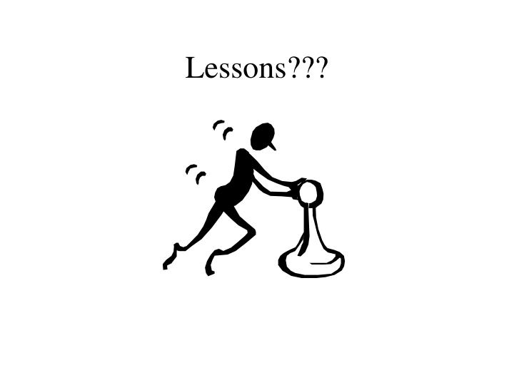 Lessons???