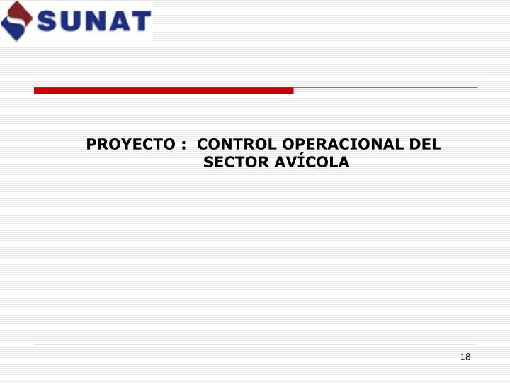 PROYECTO :  CONTROL OPERACIONAL DEL SECTOR AVÍCOLA