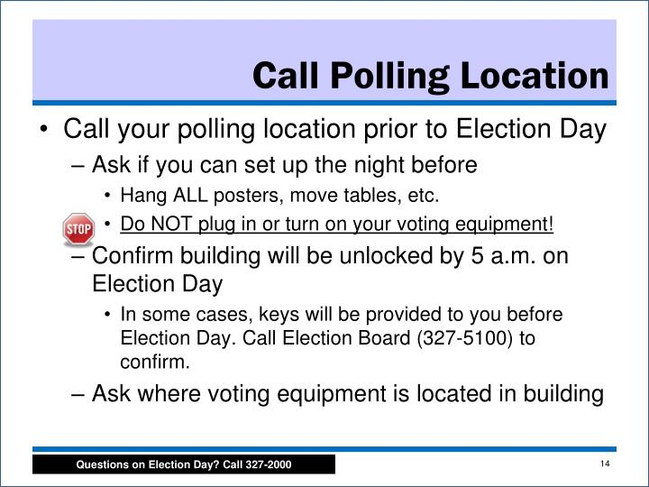 Call your polling location prior to Election Day