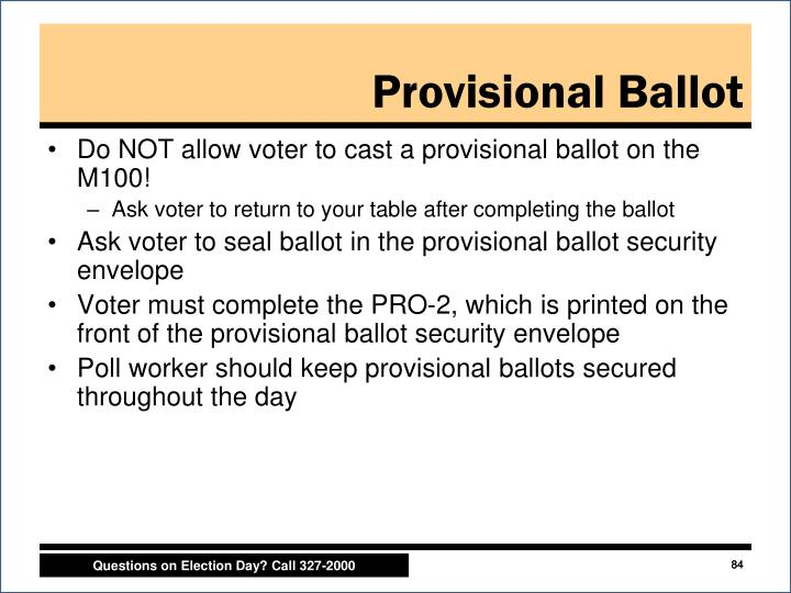Do NOT allow voter to cast a provisional ballot on the M100!