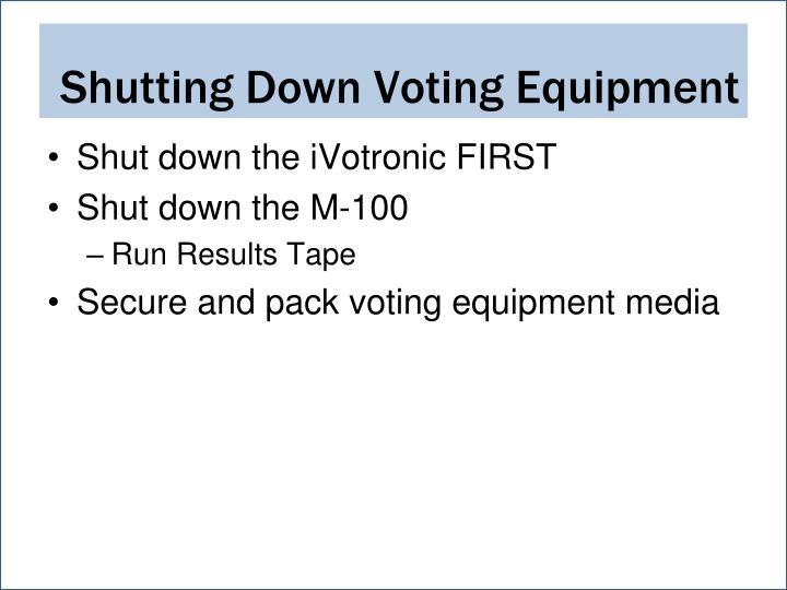 Shutting Down Voting Equipment