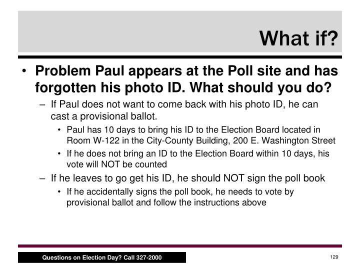 Problem Paul appears at the Poll site and has forgotten his photo ID. What should you do?