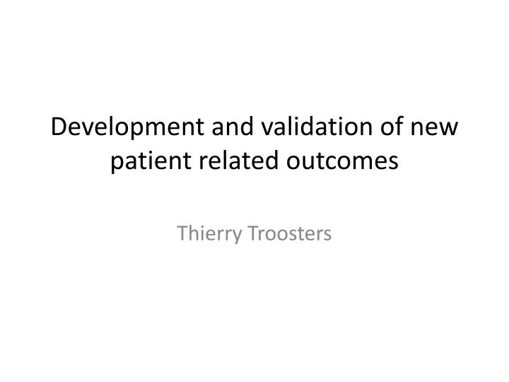 Development and validation of new patient related outcomes