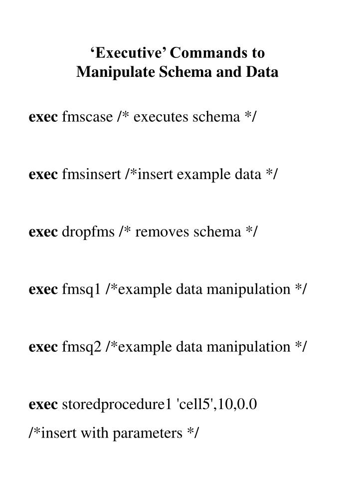 'Executive' Commands to Manipulate Schema and Data