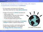 business and product innovation today will require a significant investment in software