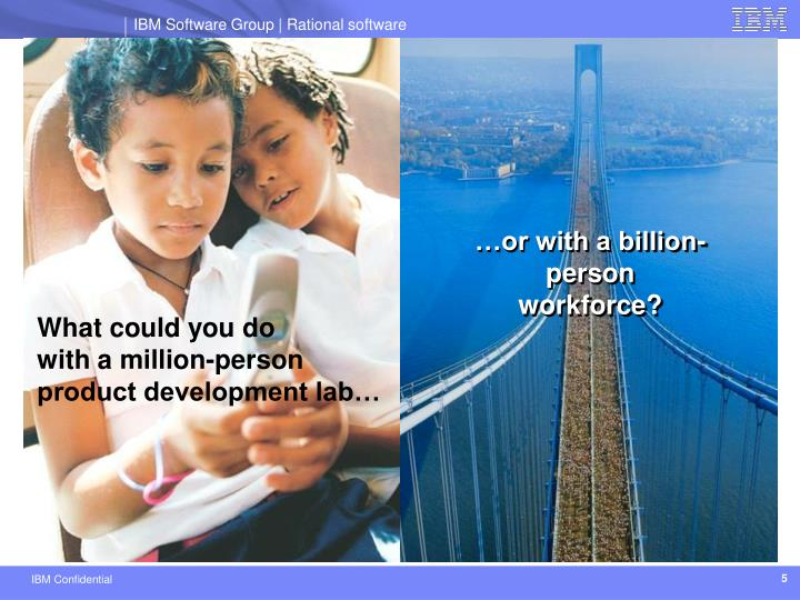 …or with a billion-person workforce?