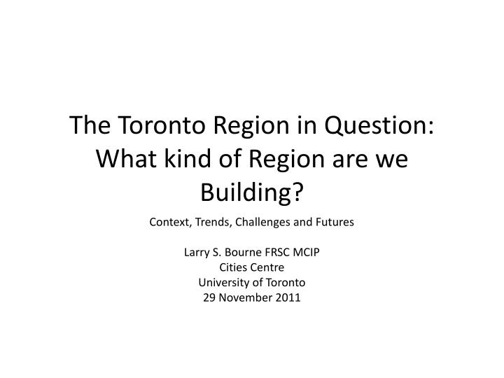 The Toronto Region in Question: