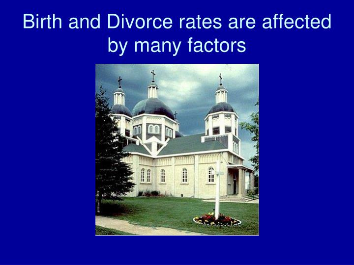 Birth and Divorce rates are affected by many factors