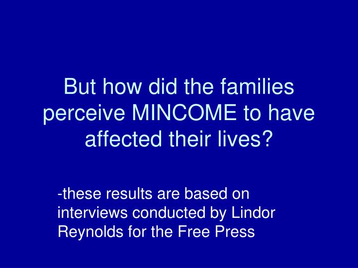 But how did the families perceive MINCOME to have affected their lives?
