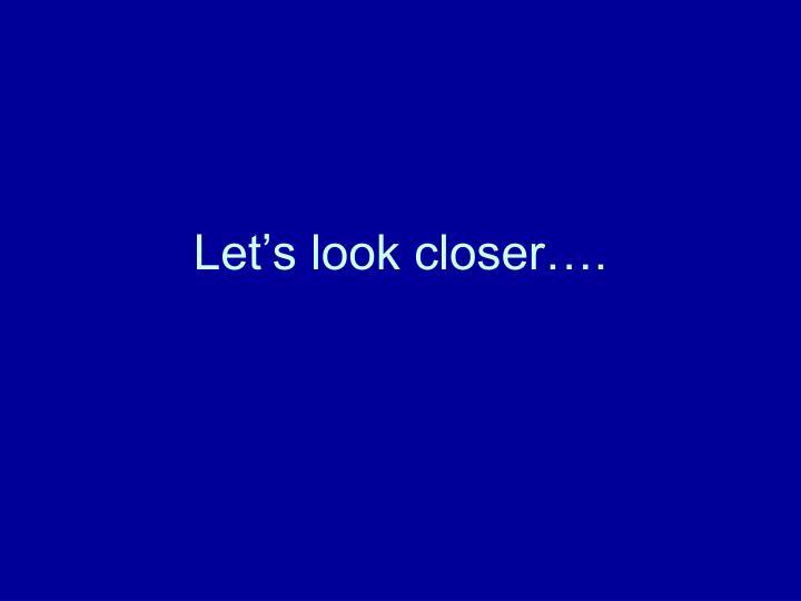 Let's look closer….