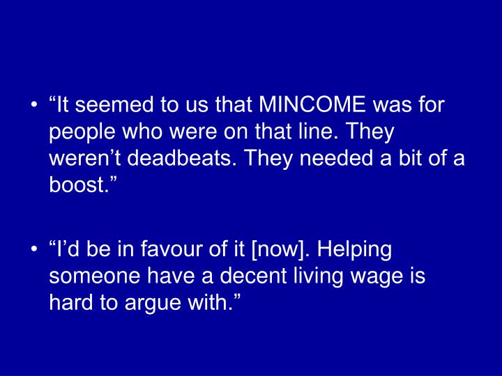 """""""It seemed to us that MINCOME was for people who were on that line. They weren't deadbeats. They needed a bit of a boost."""""""