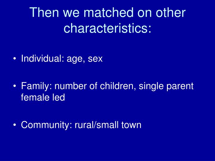 Then we matched on other characteristics: