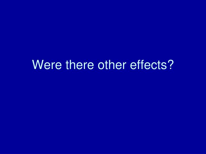 Were there other effects?