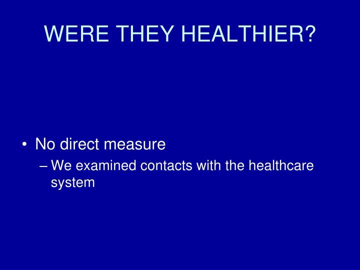 WERE THEY HEALTHIER?