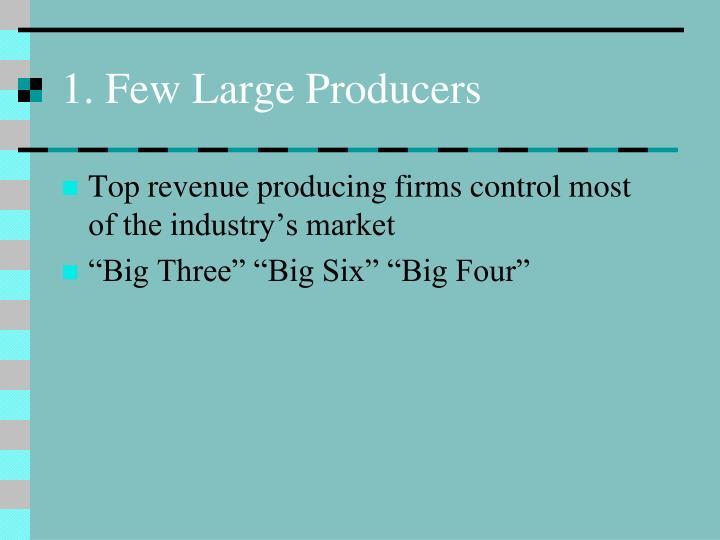 1. Few Large Producers