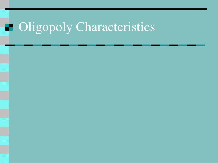 Oligopoly Characteristics