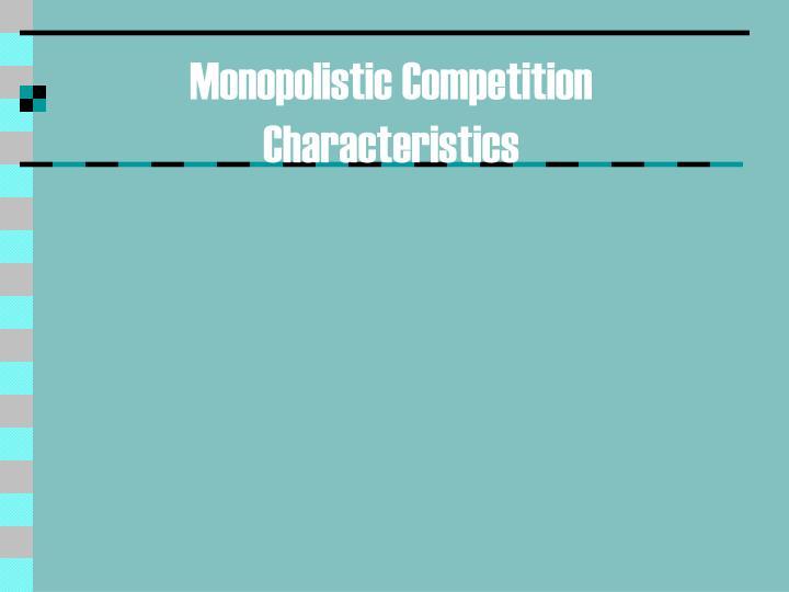 Monopolistic Competition Characteristics