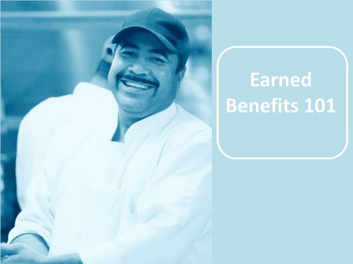 Earned Benefits 101
