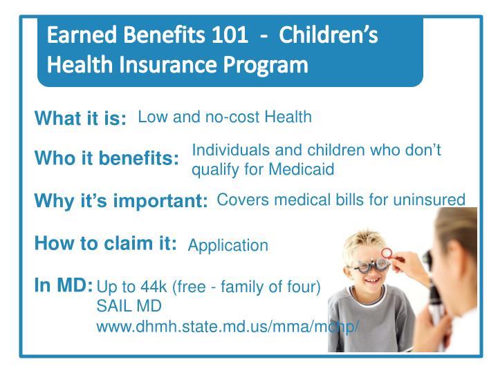 Earned Benefits 101  -  Children's Health Insurance Program