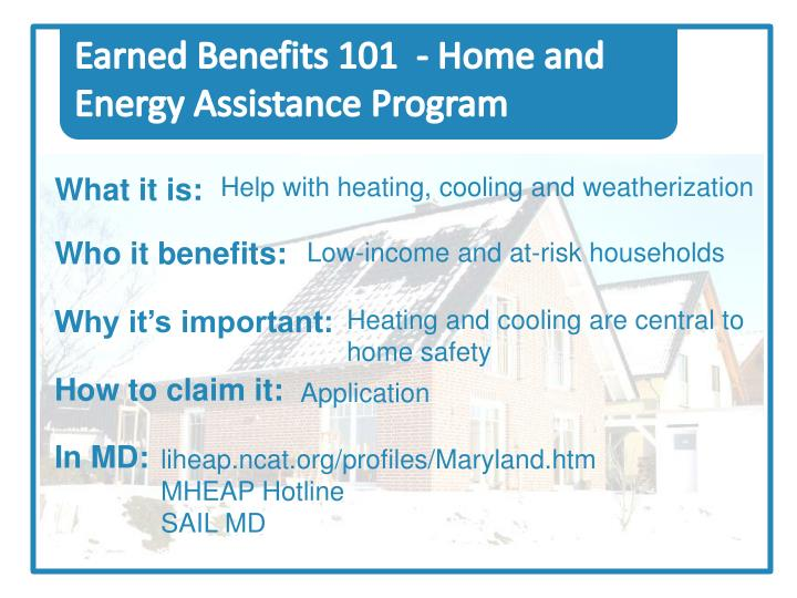 Earned Benefits 101  - Home and Energy Assistance Program