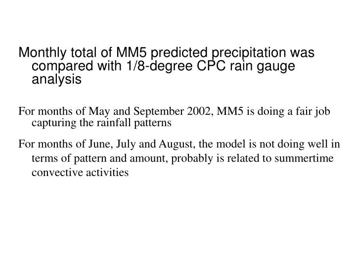 Monthly total of MM5 predicted precipitation was compared with 1/8-degree CPC rain gauge analysis