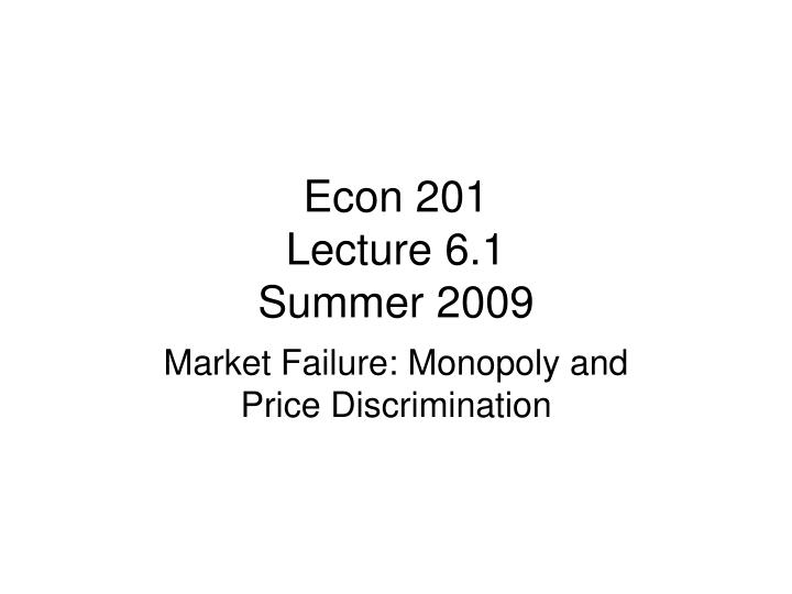 Econ 201 lecture 6 1 summer 2009