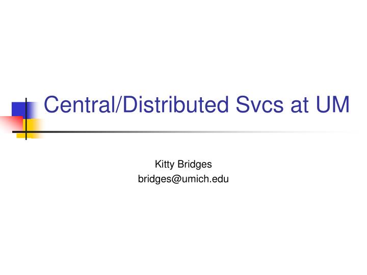Central distributed svcs at um