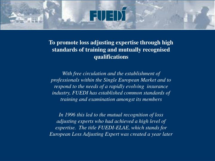 To promote loss adjusting expertise through high standards of training and mutually recognised qualifications