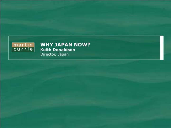 WHY JAPAN NOW?