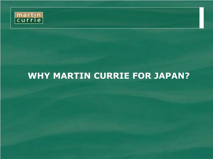 WHY MARTIN CURRIE FOR JAPAN?