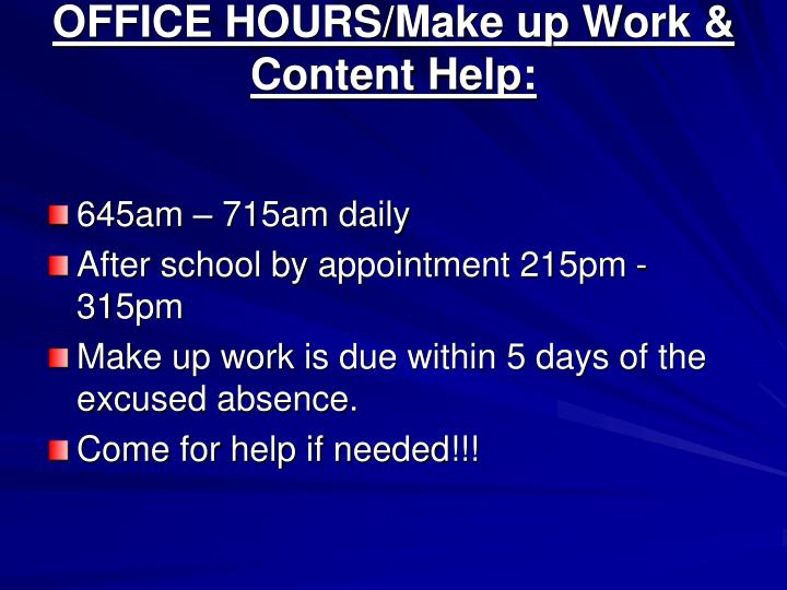 OFFICE HOURS/Make up Work & Content Help: