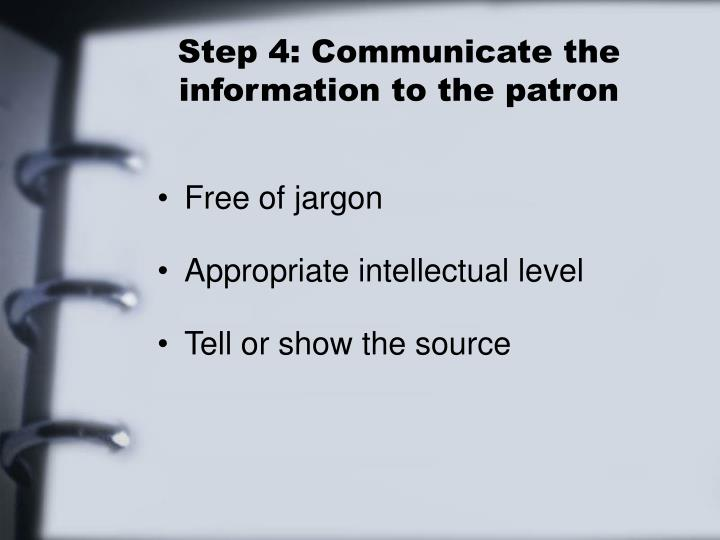 Step 4: Communicate the information to the patron