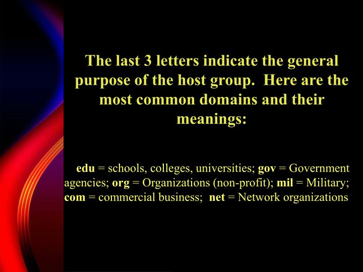 The last 3 letters indicate the general purpose of the host group.  Here are the most common domains and their meanings: