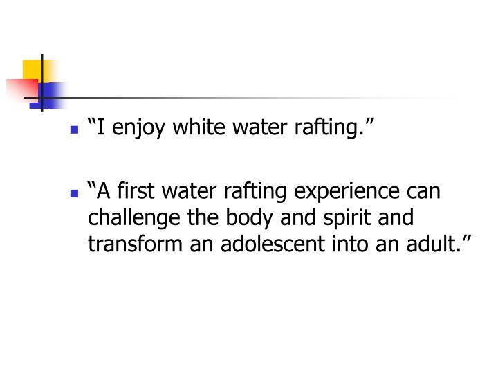 """""""I enjoy white water rafting."""""""