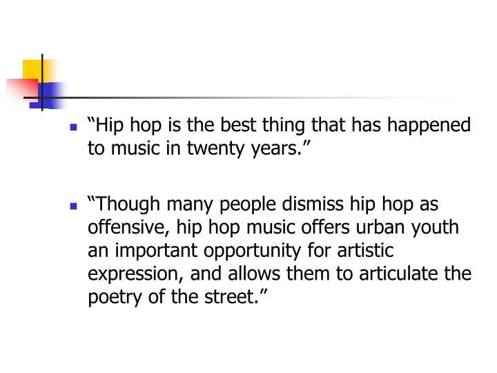 """""""Hip hop is the best thing that has happened to music in twenty years."""""""