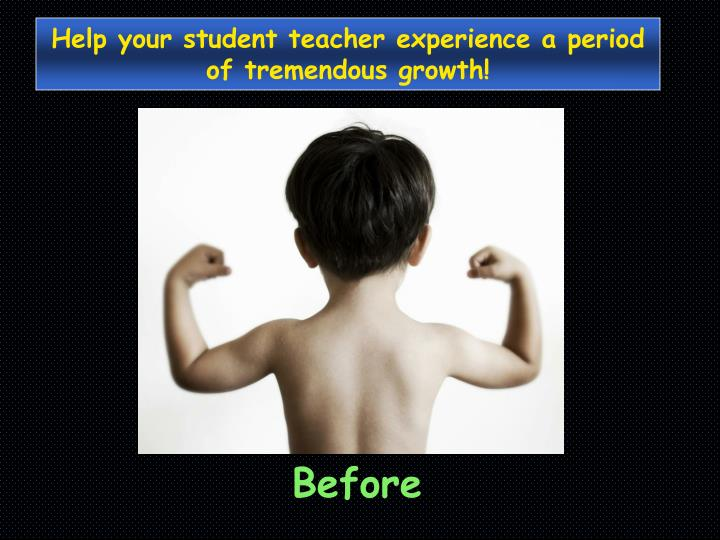 Help your student teacher experience a period of tremendous growth!