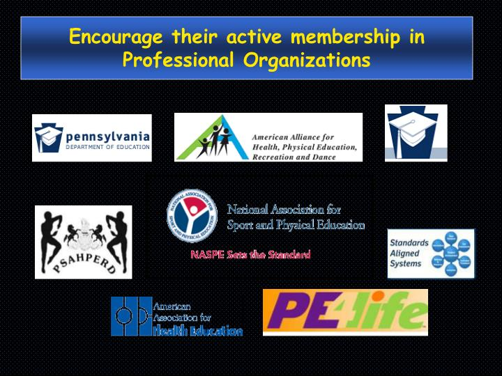 Encourage their active membership in Professional Organizations