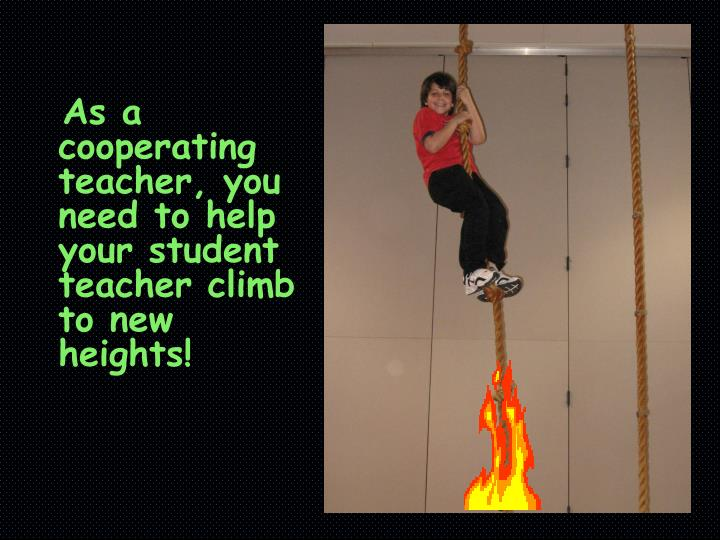 As a cooperating teacher, you need to help your student teacher climb to new  heights!