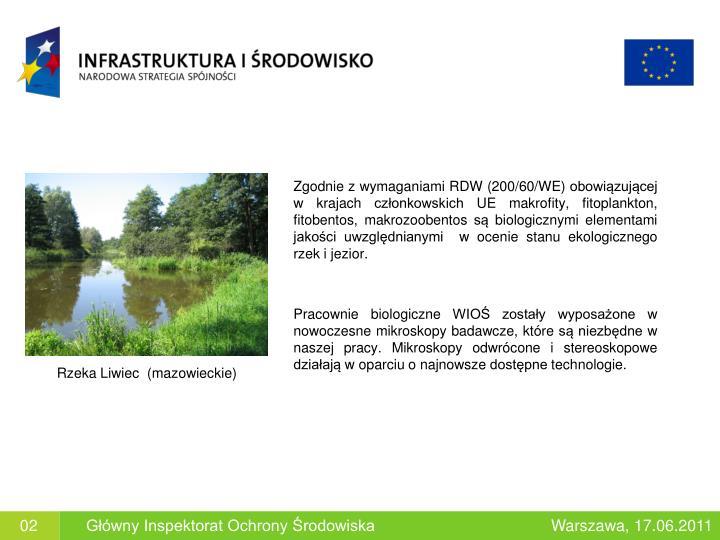 Zgodnie z wymaganiami RDW (200/60/WE) obowiązującej w krajach członkowskich UE makrofity, fitoplankton, fitobentos, makrozoobentos są biologicznymi elementami jakości uwzględnianymi  w ocenie stanu ekologicznego rzek i jezior.